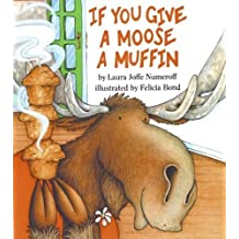 If You Give A Moose A Muffin: Written by Laura J Numeroff, 1991 Edition, Publisher: Balzer & Bray [Hardcover]