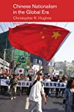 Chinese Nationalism in a Global Era, Hughes, Christopher R., 0415182662