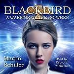 Blackbird: A Warrior of the No-When | Martin Schiller