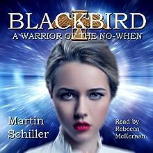 Blackbird: A Warrior of the No-When Audiobook by Martin Schiller Narrated by Rebecca McKernan