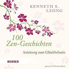 100 Zen-Geschichten: Anleitung zum Glücklichsein Hörbuch von Kenneth S. Leong Gesprochen von: Christian Büsen
