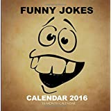 Funny Jokes Calendar 2016: 16 Month Calendar