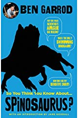 So You Think You Know About Spinosaurus? Paperback