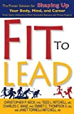 img - for Fit to Lead: The Proven 8-Week Solution for Shaping Up Your Body, Your Mind, and Your Career book / textbook / text book