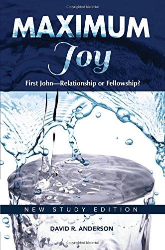 Maximum Joy: First John—Relationship or Fellowship? (new study edition)