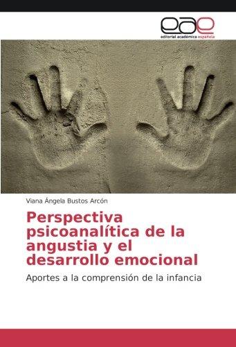Perspectiva psicoanalitica de la angustia y el desarrollo emocional: Aportes a la comprension de la infancia (Spanish Edition) [Viana Angela Bustos Arcon] (Tapa Blanda)