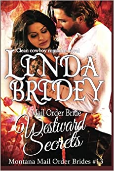 Mail Order Bride - Westward Secrets: A Clean Cowboy Romance Novel: Volume 13 (Montana Mail Order Brides)