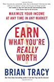 Earn What You're Really Worth, Brian Tracy, 1593157282