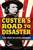 Custer's Road to Disaster: The Path To Little Bighorn