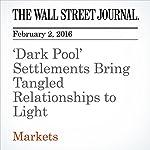 'Dark Pool' Settlements Bring Tangled Relationships to Light | Scott Patterson
