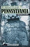 Ghosthunting Pennsylvania, Rosemary Ellen Guiley, 1578603536