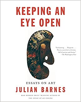 keeping an eye open essays on art vintage international julian  keeping an eye open essays on art vintage international julian barnes 9781101873373 com books