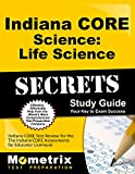 Indiana CORE Science - Life Science Secrets Study Guide: Indiana CORE Test Review for the Indiana CORE Assessments for Educator Licensure