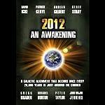 2012: An Awakening | David Icke,John Major Jenkins,Gregg Braden,Patrick Geryl,Adrian Gilbert,Annabel Burton,Peter Taylor