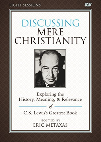 Discussing Mere Christianity Video Study: Exploring the History, Meaning, and Relevance of C.S. Lewis's Greatest Book