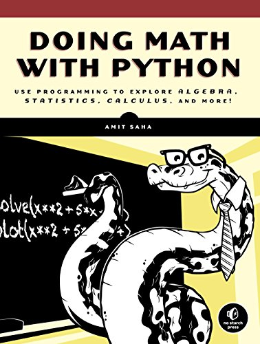 Doing Math with Python: Use Programming to Explore Algebra, Statistics, Calculus, and More! by No Starch Press