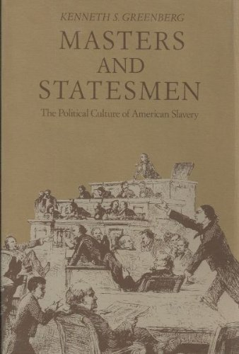 Masters and Statesmen: The Political Culture of American Slavery (New Studies in American Intellectual and Cultural History)