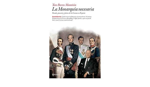 La monarquía necesaria (España Escrita): Amazon.es: Burns Marañón, Tom: Libros