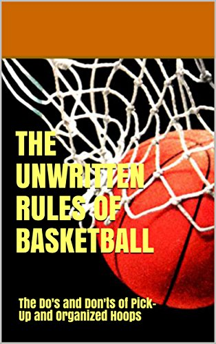 [Book] The UnWritten Rules of Basketball: The Do's and Don'ts of Pick-Up and Organized Hoops<br />DOC