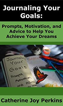 Journaling Your Goals: Prompts, Motivation, and Advice to Help You Achieve Your Dreams (English Edition) de [Perkins, Catherine Joy]
