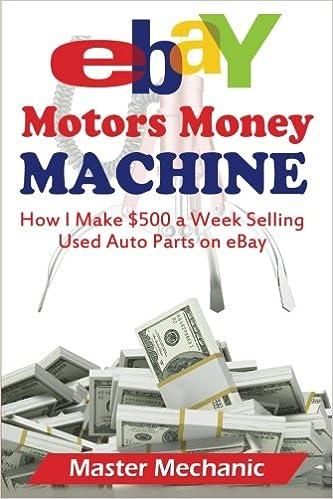 Ebay Motors Money Machine How I Make 500 A Week Selling Used Auto Parts On Eba Mechanic Master 9781507502402 Books Amazon Ca