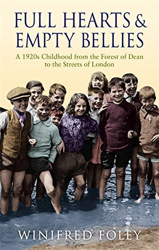 Full Hearts and Empty Bellies: A 1920s Childhood from the Forest of Dean to the Streets of London by Foley, Winifred (2009) Paperback