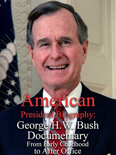 American President Biography  George H W  Bush Documentary From Early Childhood To After Office