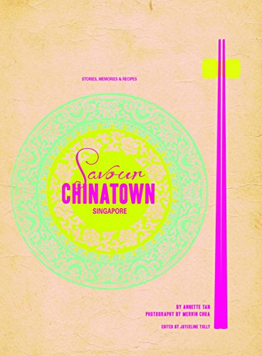 Savour Chinatown: Stories, Memories and Recipes by Annette Tan