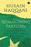 Reimagining Pakistan:: Transforming a Dysfunctional Nuclear State