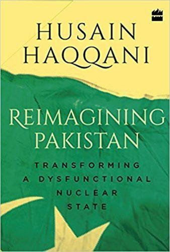 Reimagining Pakistan   Transforming A Dysfunctional Nuclear State