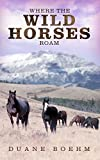 Where the Wild Horses Roam (Wild Horse Westerns)