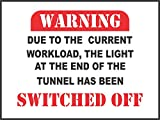 INDIGOS UG - Sticker - Safety - Warning - Set of 5 pack - Funny Sign DUE TO CURRENT WORK LOAD LIGHT AT END TUNNEL SWITCHED OFF present 20x15cm - Decal for Office, Company, School, Hotel