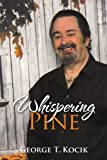 Whispering Pine, George T. Kocik, 1477111271