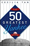 The 50 Greatest Yankee Games, Cecilia Tan and Mergent Mergent Inc. Staff, 047165938X