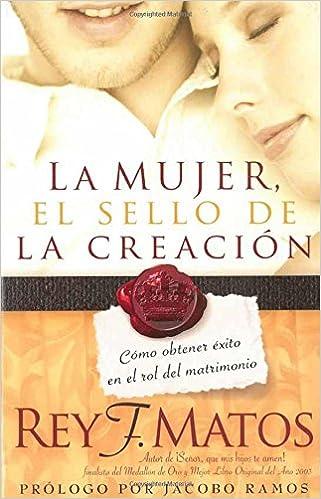 Book La Mujer, El Sello de La Creacion: Como Obtener Exito En El Rol del Matrimonio