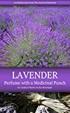 Lavender: Perfume with a Medicinal Punch (The Practical Herbalist's Herbal Folio Book 5)