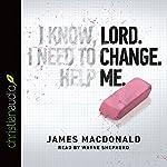 Lord, Change Me Now | James MacDonald