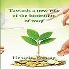 Towards a New Role of the Institution of Waqf Hörbuch von Hussein Elasrag Gesprochen von: sangita chauhan