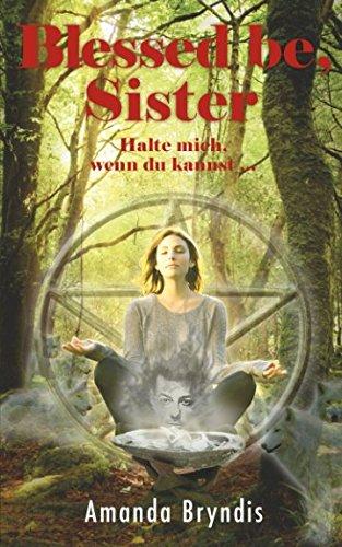 Blessed be, Sister: Halte mich, wenn du kannst (German Edition) pdf epub