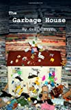 The Garbage House, Orrin Styro, 1482747332