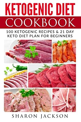 Ketogenic Diet Cookbook: 100 Ketogenic Diet Recipes & 21 Days Easy and Simple Keto Diet Plan