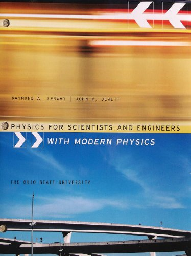 PHYSICS FOR SCIENTISTS AND ENGINEERS WITH MODERN PHYSICS - The Ohio State University 9781285139579