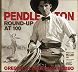 Pendleton Round-Up at 100: Oregon's Legendary Rodeo
