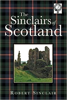 The Sinclairs of Scotland by Robert Sinclair (2013-06-12)