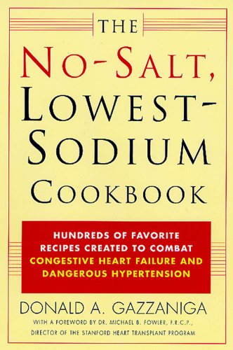 The No-Salt, Lowest-Sodium Cookbook: Hundreds of Favorite Recipes Created to Combat Congestive Heart Failure and Dangerous Hypertension ()