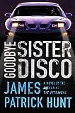 Goodbye Sister Disco, James Patrick Hunt, 0312361564