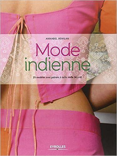 Amazon.fr , Mode indienne 25 modèles avec patrons à taille réelle 36 à 42.  , Annabel Benilan , Livres