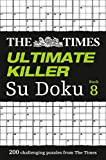 The Times Ultimate Killer Su Doku Book 8: 200 Challenging Puzzles from the Times