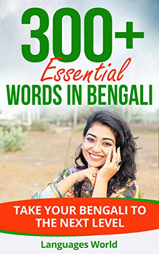 Learn Bengali: 300+ Essential Words In Bengali - Learn Words Spoken In Everyday Bangladesh (Speak Bengali, Bangladesh, Bengali language): Forget pointless phrases, Improve your vocabulary