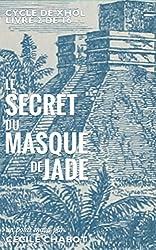 Le secret du masque de jade: Polar maya (Le cycle de Xhól t. 2)